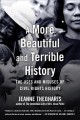 Cover for A more beautiful and terrible history: the uses and misuses of civil rights...
