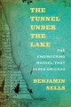 Cover for The tunnel under the lake: the engineering marvel that saved Chicago