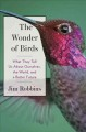 Cover for The Wonder of Birds: What They Tell Us About Ourselves, the World, and a Be...