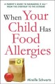 Cover for When your child has food allergies: a parent's guide to managing it all, fr...