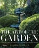 Cover for The art of the garden: landscapes, interiors, arrangements, and recipes ins...