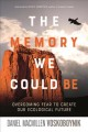 Cover for The Memory We Could Be: Overcoming Fear to Create Our Ecological Future