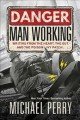Cover for Danger, man working: writing from the heart, the gut, and the poison ivy pa...