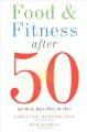 Cover for Food and fitness after 50: eat well, move well, be well