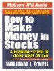Cover for How to make money in stocks: a winning system in good times or bad