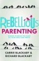 Cover for Rebellious parenting: daring to break the rules so your child can thrive
