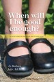 Cover for When Will I Be Good Enough?: A Replacement Child's Journey to Healing
