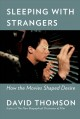 Cover for Sleeping with strangers: how the movies shaped desire