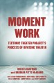 Cover for Moment work: Tectonic Theater Project's process of devising theater