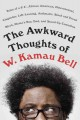 Cover for The Awkward Thoughts of W. Kamau Bell: Tales of a 6' 4, African American, H...