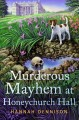 Cover for Murderous mayhem at Honeychurch Hall: a Honeychurch Hall mystery