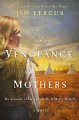 Cover for The vengeance of mothers / The Journals of Margaret Kelly & Molly Mcgill