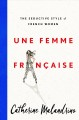 Cover for Une femme française: the seductive style of French women