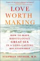 Cover for Love worth making: how to have ridiculously great sex in a lasting relation...