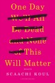 Cover for One Day We'll All Be Dead and None of This Will Matter: Essays
