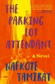 Cover for The parking lot attendant: a novel