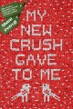 Cover for My new crush gave to me