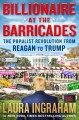 Cover for Billionaire at the barricades: the populist Revolution from Reagan to Trump