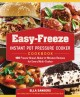 Cover for Easy-Freeze Instant Pot Pressure Cooker Cookbook: 100 Freeze-Ahead, Make-in...