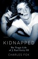 Cover for Kidnapped: The Tragic Life of J. Paul Getty III