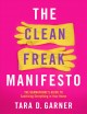 Cover for The clean freak manifesto: the germaphobe's guide to sanitzing everything i...