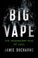 Cover for Big vape: the incendiary rise of Juul