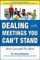 Cover for Dealing With Meetings You Can't Stand: Meet Less and Do More