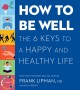 Cover for How to be well: the six keys to a happy and healthy life