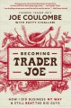 Cover for Becoming Trader Joe: how I did business my way and still beat the big guys