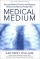 Cover for Medical medium: secrets behind chronic and mystery illness and how to final...