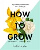 Cover for How to Grow: A Guide for Gardeners Who Can't Garden Yet