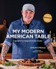 Cover for My modern American table: recipes for inspired home cooks