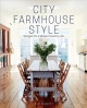 Cover for City farmhouse style: designs for a modern country life