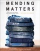 Cover for Mending matters: stitch, patch, and repair favorite denim & more