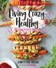 Cover for Living crazy healthy: plant-based recipes