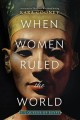 Cover for When women ruled the world: six queens of Egypt