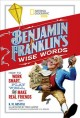 Cover for Benjamin Franklin's wise words: how to work smart, play well, and make real...