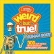 Cover for Weird but true human body. 300 Outrageous Facts About Your Awesome Anatomy