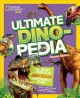 Cover for Ultimate dinopedia: the most complete dinosaur reference ever