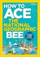 Cover for How to ace the National Geographic Bee: official study guide