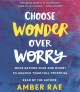 Cover for Choose wonder over worry: move beyond fear and doubt to unlock your full po...