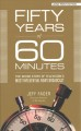 Cover for Fifty years of 60 minutes: the inside story of television's most influentia... [Large Print]