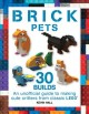 Cover for Brick pets: an unofficial guide to making 30 cute critters from classic LEG...