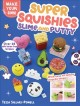Cover for Super Squishies Slime and Putty: 36 Easy Projects to Make!