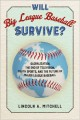 Cover for Will big league baseball survive?: globalization, the end of television, yo...