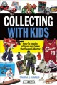 Cover for Collecting With Kids: How to Inspire, Intrigue and Guide the Young Collecto...