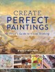 Cover for Create Perfect Paintings: An Artist's Guide to Visual Thinking