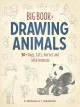 Cover for Big Book of Drawing Animals: 90+ Dogs, Cats, Horses and Wild Animals