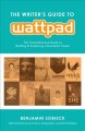 Cover for The Writer's Guide to Wattpad: The Comprehensive Guide to Building and Sust...