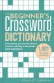 Cover for The Beginner's Crossword Dictionary: Everything You Need to Know to Start S...